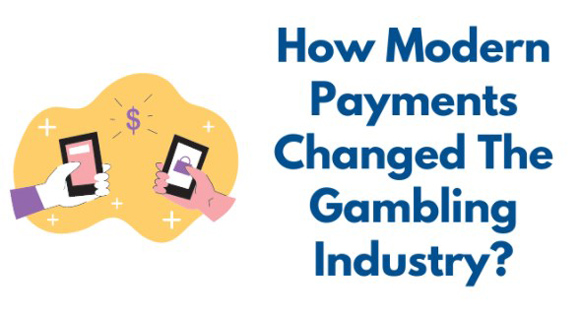 How Modern Payments Changed The Gambling Industry?
